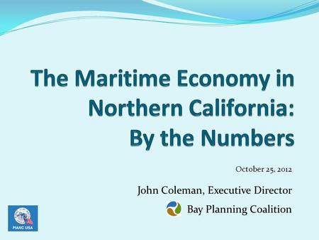 October 25, 2012 John Coleman, Executive Director Bay Planning Coalition.