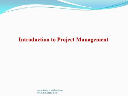 Introduction to Project Management  Project management.
