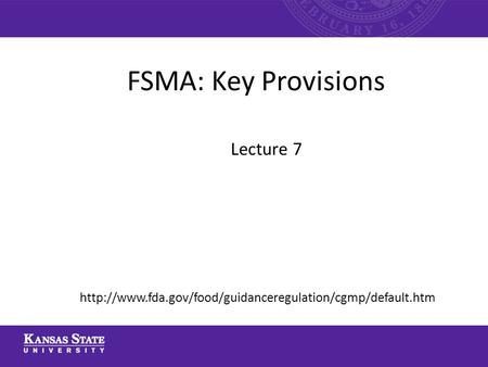 FSMA: Key Provisions Lecture 7