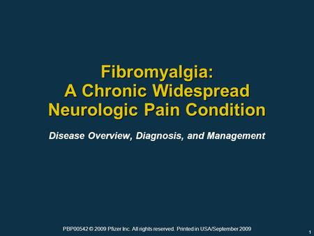 1 Fibromyalgia: A Chronic Widespread Neurologic Pain Condition Disease Overview, Diagnosis, and Management PBP00542 © 2009 Pfizer Inc. All rights reserved.