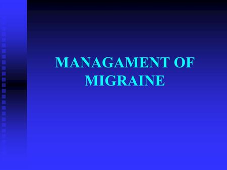 MANAGAMENT OF MIGRAINE. Migraine Facts Migraine is one of the common causes of recurrent headaches Migraine is one of the common causes of recurrent headaches.