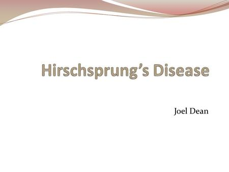"Joel Dean. A Brief Overview of History Harald Hirschsprung, 1886 ""Constipation in newborns due to dilation and hypertrophy of the colon"" Orvar Swenson,"