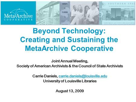 Beyond Technology: Creating and Sustaining the MetaArchive Cooperative Joint Annual Meeting, Society of American Archivists & the Council of State Archivists.