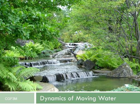 CGF3M Dynamics of Moving Water CGF3M. Dynamics of Moving Water  The Hydrosphere  Hydrologic Cycle Infiltration Runoff  Stream Flow Velocity Discharge.