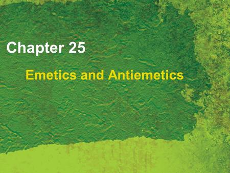 Chapter 25 Emetics and Antiemetics. Copyright 2007 Thomson Delmar Learning, a division of Thomson Learning Inc. All rights reserved. 25 - 2 Emetics Agents.