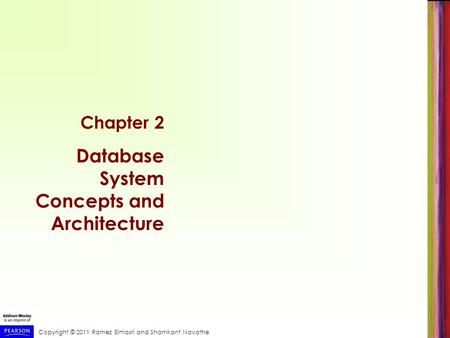 Copyright © 2011 Ramez Elmasri and Shamkant Navathe Chapter 2 Database System Concepts and Architecture.