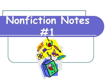 Nonfiction Notes #1. Nonfiction Writing that deals with actual real events, people, places, things, and ideas.