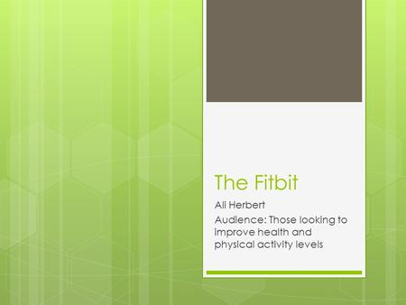 The Fitbit Ali Herbert Audience: Those looking to improve health and physical activity levels.