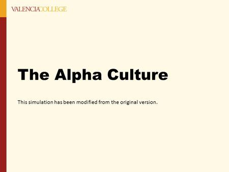 The Alpha Culture This simulation has been modified from the original version.