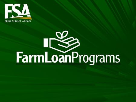 Farm Loan Programs Direct Loans –FSA makes and services direct loans and provides supervised credit –Funds come from the U.S. Treasury Guaranteed Loans.