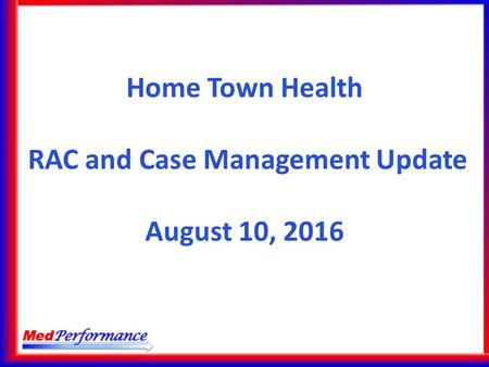 Home Town Health RAC and Case Management Update August 10, 2016.