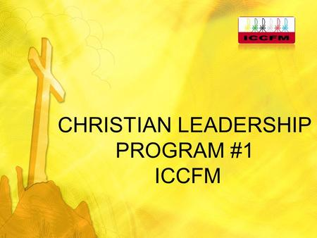 CHRISTIAN LEADERSHIP PROGRAM #1 ICCFM. OBJECTIVES To appreciate and accept what Christian leadership means; To realize that it was God who called you.