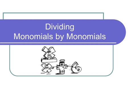Dividing Monomials by Monomials. Think Back to September What is the exponent rule for dividing same bases? When dividing same bases subtract exponents.