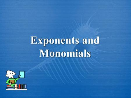 Exponents and Monomials. Monomial is an expression that is a number, a variable, or a product of a number and variables. Constant is a monomial containing.