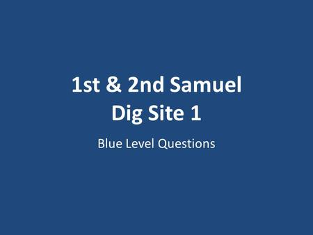 1st & 2nd Samuel Dig Site 1 Blue Level Questions.