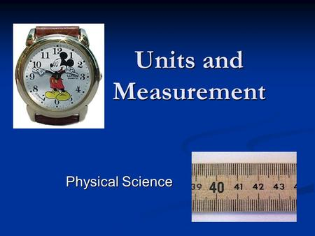 Units and Measurement Physical Science. Measurement How tall are you? How tall are you? How old are you? How old are you? A number without a unit is meaningless.