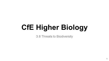 1 CfE Higher Biology 3.8 Threats to Biodiversity.