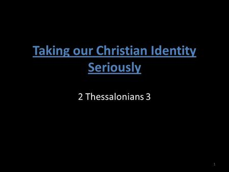 Taking our Christian Identity Seriously 2 Thessalonians 3 1.