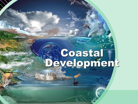 Coastal Development. Page Project The Numbers: Global Factors 39% of the world population resides within 100 km of the coast Coastal areas account for.