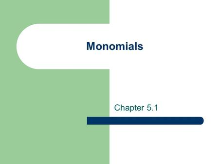 Monomials Chapter 5.1. Vocabulary Monomial: an expression that is a number, a variable, or the product of a number and one or more variables. – Can not.
