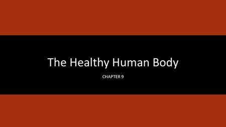 The Healthy Human Body CHAPTER 9. Learning Objectives Describe body systems and define key anatomical terms Describe each of the body systems: Integumentary.