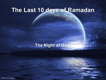 The Last 10 days of Ramadan The Night of Qadr. Allah has encouraged us to take advantage of duaa certain times of the year and one such time is Ramadan.