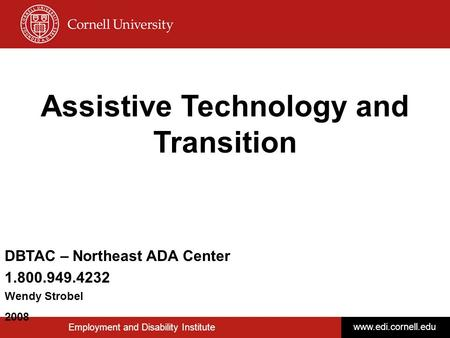 © Disability Business Technical Assistance Center—Northeast 1 Employment and Disability Institute  Assistive Technology and Transition.