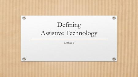 Defining Assistive Technology Lecture 1. Common definitions assist (e sist') v.t., v.i. 1. to aid; help. - n 2. A play helping a teammate to score or.