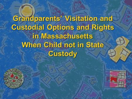 Grandparents' Visitation and Custodial Options and Rights in Massachusetts When Child not in State Custody.
