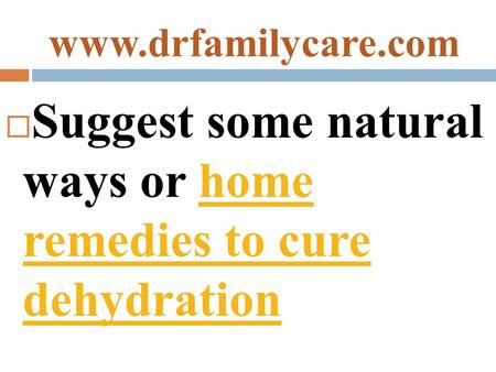  Suggest some natural ways or home remedies to cure dehydrationhome remedies to cure dehydration.