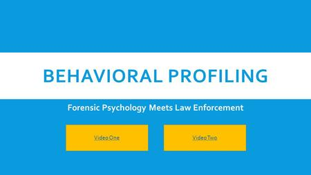 BEHAVIORAL PROFILING Forensic Psychology Meets Law Enforcement Video OneVideo Two.