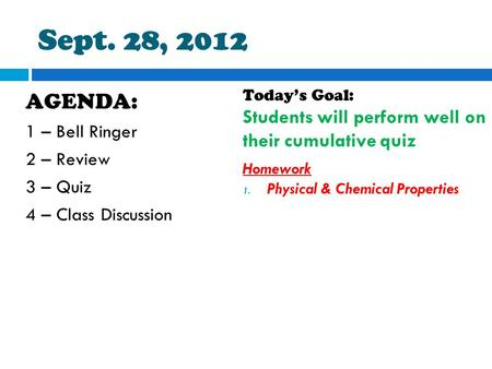 Sept. 28, 2012 AGENDA: 1 – Bell Ringer 2 – Review 3 – Quiz 4 – Class Discussion Today's Goal: Students will perform well on their cumulative quiz Homework.