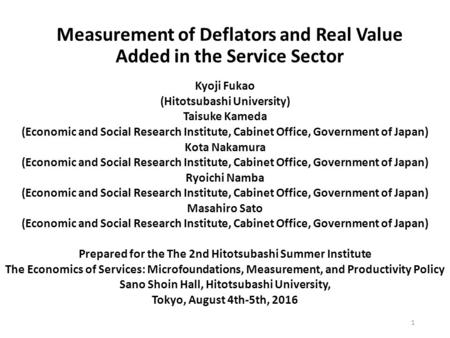 Measurement of Deflators and Real Value Added in the Service Sector Kyoji Fukao (Hitotsubashi University) Taisuke Kameda (Economic and Social Research.