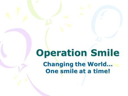 Operation Smile Changing the World… One smile at a time!