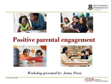 CRICOS Provider No 00025B Positive parental engagement Workshop presented by: Jenny Povey.