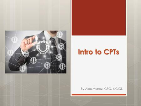 Intro to CPTs By Alex Munoz, CPC, NCICS. CPT CODING  Current Procedural Terminology  Published annually by the AMA  1 st published in 1966  5-digit.