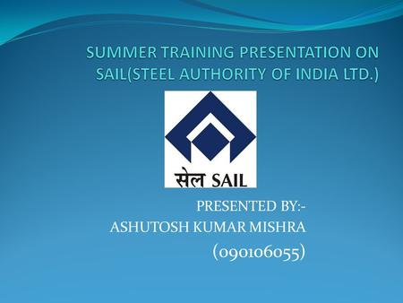 PRESENTED BY:- ASHUTOSH KUMAR MISHRA (090106055).