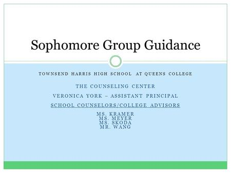 TOWNSEND HARRIS HIGH SCHOOL AT QUEENS COLLEGE THE COUNSELING CENTER VERONICA YORK – ASSISTANT PRINCIPAL SCHOOL COUNSELORS/COLLEGE ADVISORS MS. KRAMER MS.
