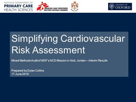 Simplifying Cardiovascular Risk Assessment Mixed Methods Audit of MSF's NCD Mission in Irbid, Jordan – Interim Results Prepared by Dylan Collins 17 June.