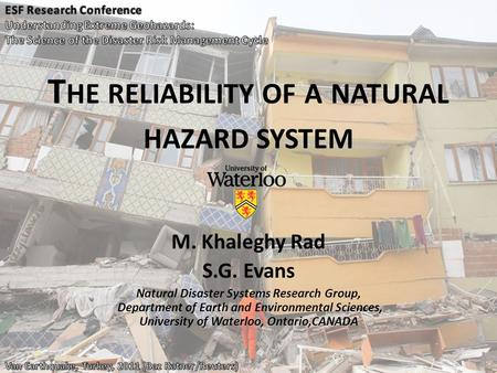 T HE RELIABILITY OF A NATURAL HAZARD SYSTEM M. Khaleghy Rad S.G. Evans Natural Disaster Systems Research Group, Department of Earth and Environmental Sciences,