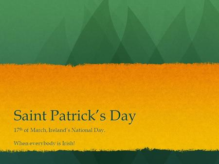 Saint Patrick's Day 17 th of March, Ireland's National Day. When everybody is Irish!