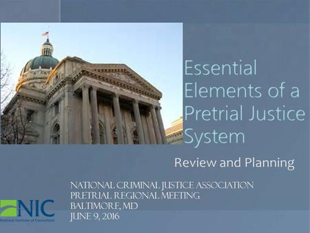 Review Elements of a High Functioning Pretrial Justice System Review Elements of a High Functioning Pretrial Justice Agency Complete Gap analysis of your.
