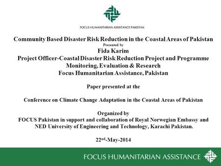 Community Based Disaster Risk Reduction in the Coastal Areas of Pakistan Presented by Fida Karim Project Officer-Coastal Disaster Risk Reduction Project.