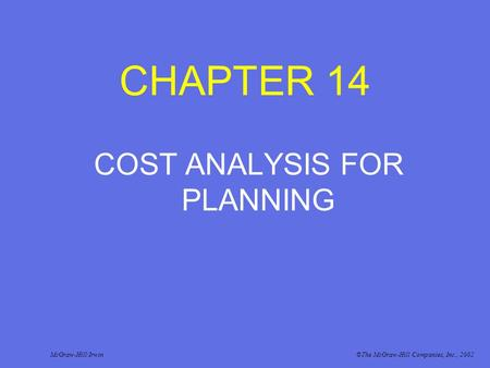 CHAPTER 14 COST ANALYSIS FOR PLANNING McGraw-Hill/Irwin©The McGraw-Hill Companies, Inc., 2002.