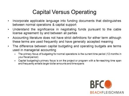 Capital Versus Operating Incorporate applicable language into funding documents that distinguishes between normal operations & capital support Understand.