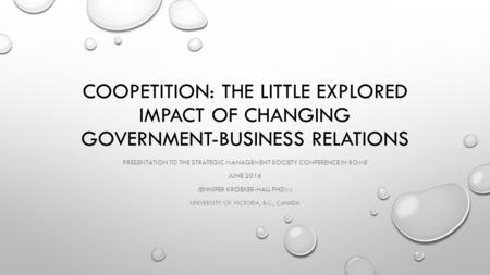 COOPETITION: THE LITTLE EXPLORED IMPACT OF CHANGING GOVERNMENT-BUSINESS RELATIONS PRESENTATION TO THE STRATEGIC MANAGEMENT SOCIETY CONFERENCE IN ROME JUNE.