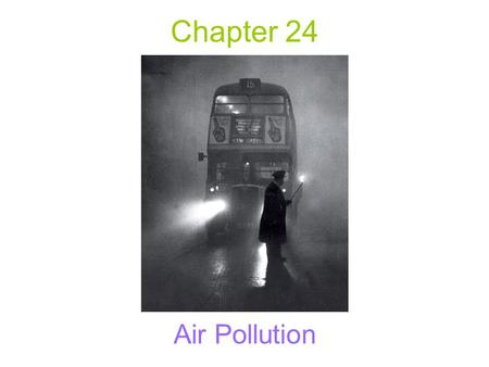 Chapter 24 Air Pollution. Stationary and Mobile Sources of Air Pollution Two Sources of Air Pollution 1. Stationary Sources: have a relatively fixed location.