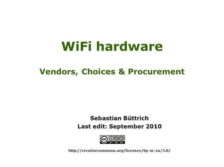 WiFi hardware Vendors, Choices & Procurement Sebastian Büttrich Last edit: September 2010