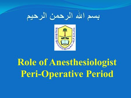 Role of Anesthesiologist Peri-Operative Period. Lecture Objectives.. Students at the end of the lecture will be able to: a) Obtain a full history and.