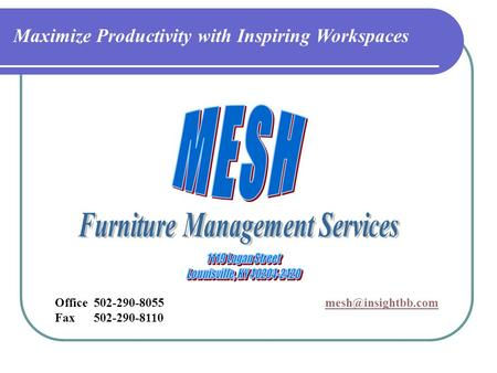 Maximize Productivity with Inspiring Workspaces Office 502-290-8055 Fax 502-290-8110